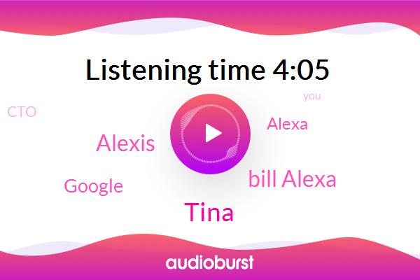 Google,Tina,CTO,Alexa,Bill Alexa,Alexis