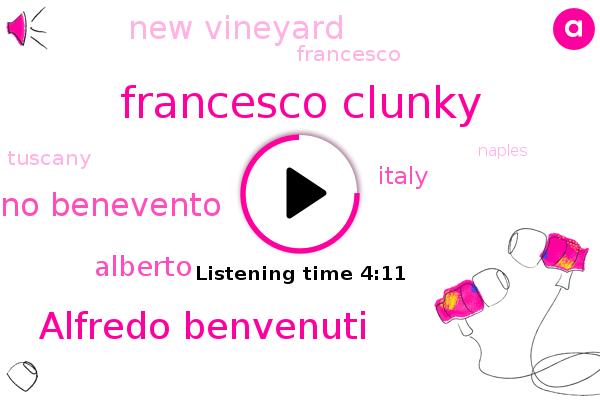 Italy,Francesco Clunky,Alfredo Benvenuti,Avellino Benevento,New Vineyard,Francesco,Alberto,Tuscany,Naples,France