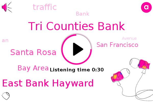 Tri Counties Bank,East Bank Hayward,Santa Rosa,Bay Area,San Francisco