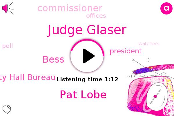 Judge Glaser,Pat Lobe,City Hall Bureau,Bess,President Trump,Commissioner