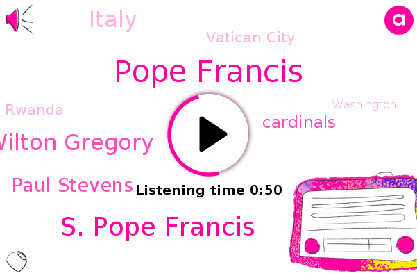 Cardinals,Italy,Vatican City,Pope Francis,S. Pope Francis,Archbishop Wilton Gregory,Paul Stevens,Rwanda,Washington