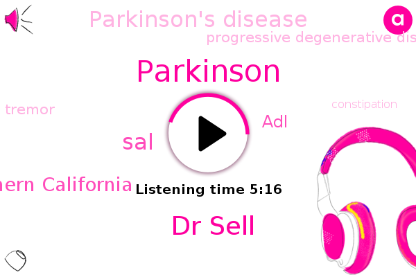 Parkinson's Disease,Parkinson,Dr Sell,Progressive Degenerative Disorder,Tremor,University Of Southern California,Constipation,SAL,Depression,Dementia,ADL