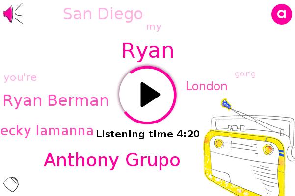 Anthony Grupo,Ryan Berman,Becky Lamanna,Ryan,San Diego,London