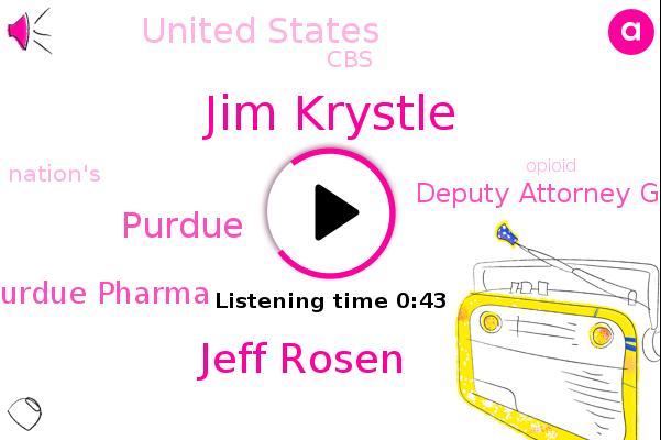 Purdue Pharma,Purdue,Jim Krystle,Deputy Attorney General,Jeff Rosen,CBS,United States