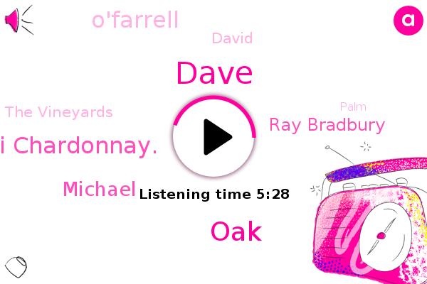OAK,Lodi,Lodi Chardonnay.,San Francisco Bay,Michael,Ray Bradbury,O'farrell,David,San Pablo Bay,The Vineyards,Dave,California,Palm,Napa Valley