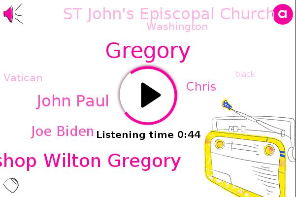 D. C. Catholic Archbishop Wilton Gregory,Gregory,St John's Episcopal Church,Washington,John Paul,Joe Biden,Chris,Vatican