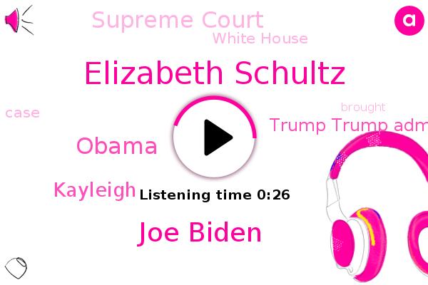 Elizabeth Schultz,Trump Trump Administration Administration,Supreme Court,Joe Biden,Barack Obama,White House,Kayleigh