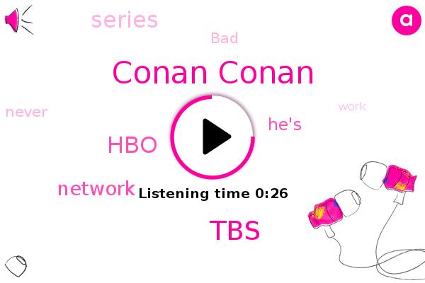 TBS,Conan Conan,HBO
