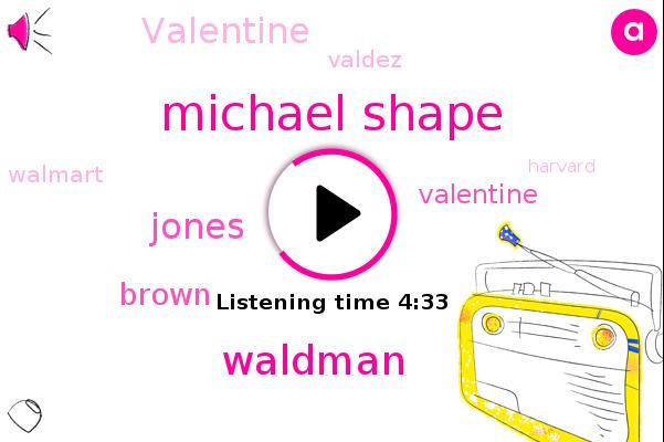 Michael Shape,Waldman,New York Times,Pulitzer Prize,Walmart,Harvard,Jones,Brown,Valentine,Valdez