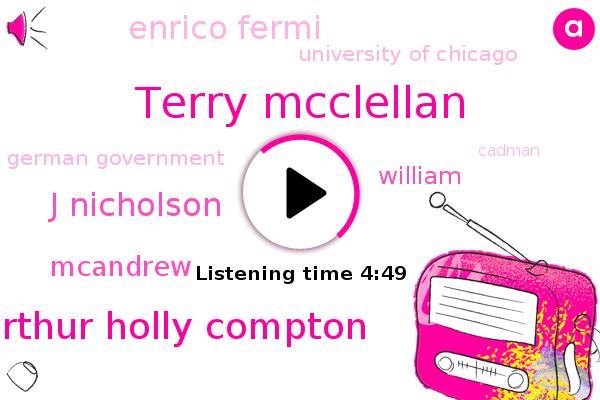 Chicago,Terry Mcclellan,University Of Chicago,Arthur Holly Compton,J Nicholson,German Government,Mcandrew,Manhattan,Japan,Mass,William,Cadman,Illinois,Enrico Fermi