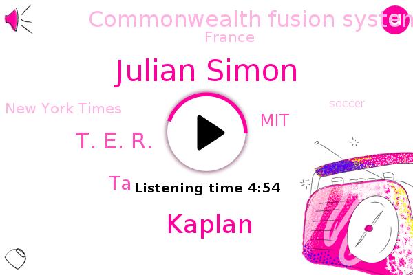 New York Times,Julian Simon,TA,MIT,Commonwealth Fusion Systems,Soccer,France,Kaplan,Tennis,T. E. R.