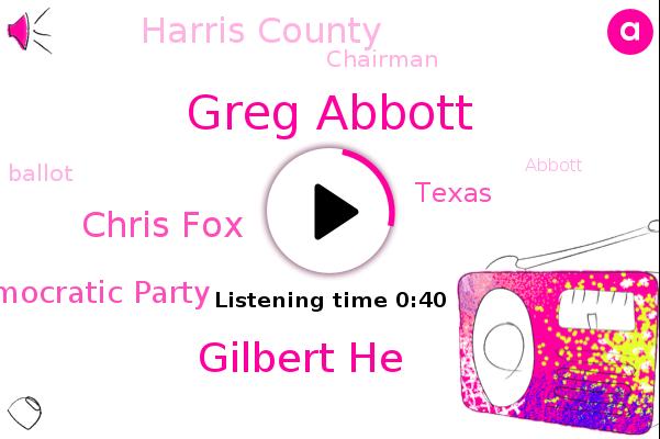 Greg Abbott,Texas,Gilbert He,Harris County,Chris Fox,Democratic Party,Chairman