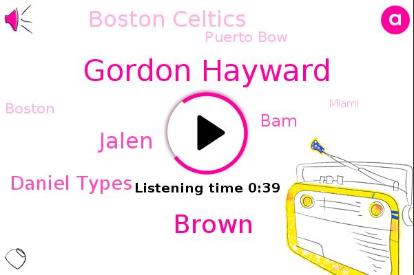 Boston Celtics,Gordon Hayward,Puerto Bow,Brown,Jalen,Boston,Daniel Types,BAM,Miami
