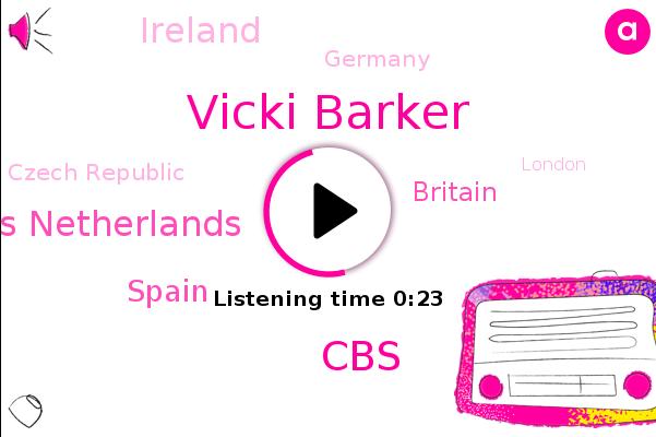 Vicki Barker,Netherlands Netherlands,Spain,Britain,Ireland,Germany,Czech Republic,CBS,London