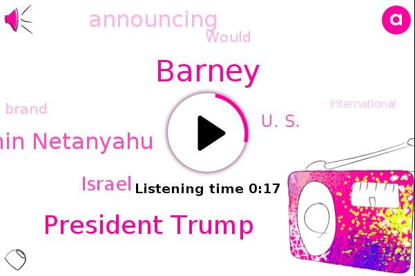 U. S.,Barney,Israel,President Trump,Prime Minister Benjamin Netanyahu