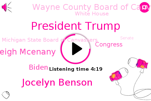 Michigan,Wayne County Board Of Canvassers,President Trump,White House,Wayne County,Jocelyn Benson,Kayleigh Mcenany,Michigan State Board Of Canvassers,Congress,Detroit,Biden,Senate,Intel,United States