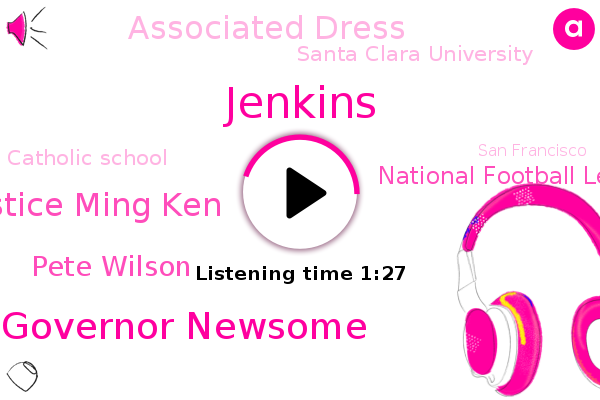 Jenkins,Governor Newsome,Justice Ming Ken,National Football League,Associated Dress,Santa Clara University,Pete Wilson,San Francisco,Catholic School