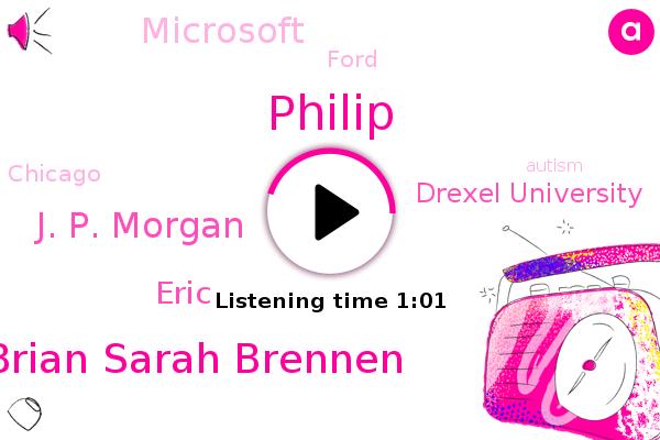 Philip,Brian Sarah Brennen,Drexel University,Microsoft,Chicago,J. P. Morgan,Ford,Eric