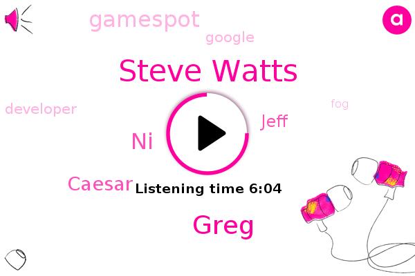 Google,Steve Watts,Developer,Greg,Gamespot,NI,Caesar,Jeff