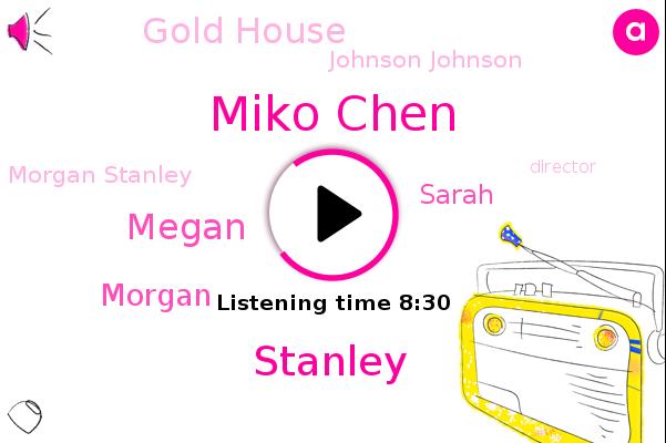 Gold House,Johnson Johnson,Miko Chen,Morgan Stanley,Stanley,Director,Israel,Megan,Minnesota,Morgan,Founder,Sarah