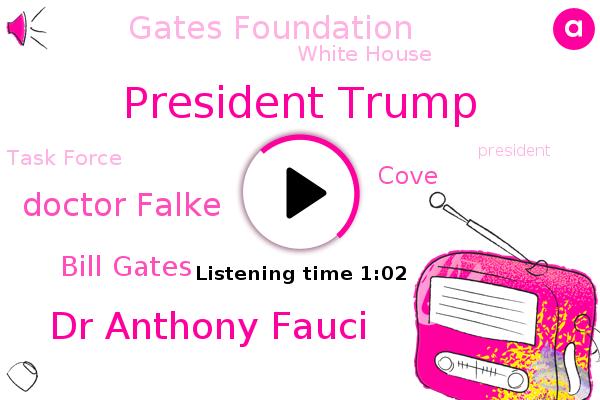 President Trump,Dr Anthony Fauci,Doctor Falke,Bill Gates,Gates Foundation,White House,Task Force,NBC,Cove