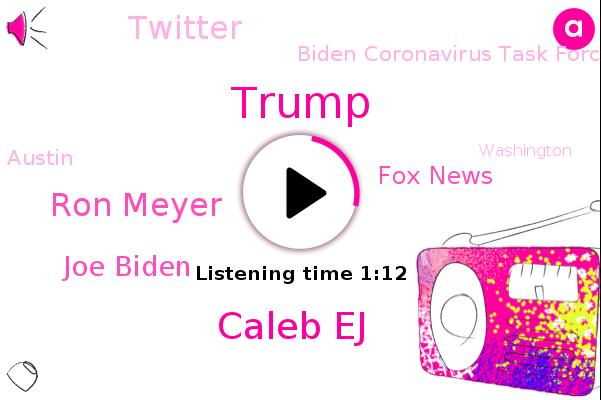 Caleb Ej,Donald Trump,Ron Meyer,Joe Biden,Fox News,Twitter,Austin,Washington,Biden Coronavirus Task Force