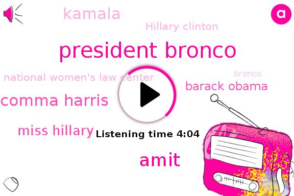 National Women's Law Center,President Bronco,Amit,Comma Harris,Miss Hillary,Bronco,Barack Obama,Kamala,Hillary Clinton