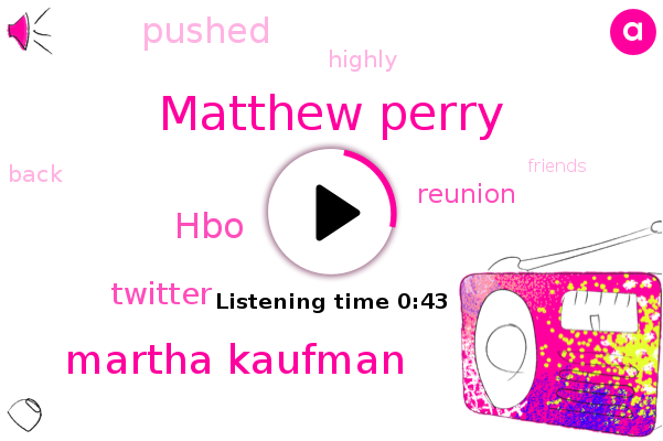 Matthew Perry,Martha Kaufman,HBO,Twitter