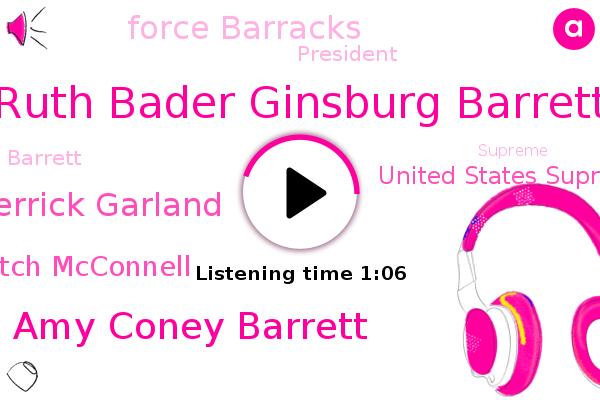 United States Supreme Court,Ruth Bader Ginsburg Barrett,Amy Coney Barrett,Force Barracks,Merrick Garland,Mitch Mcconnell,President Trump