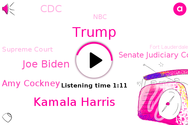 Donald Trump,Senate Judiciary Committee,Kamala Harris,Joe Biden,Fort Lauderdale,Amy Cockney,Red County,CDC,NBC,Supreme Court,North Carolina,Miami,Philadelphia