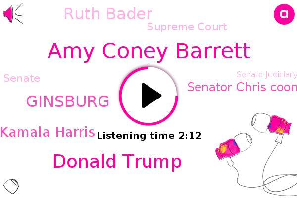 Amy Coney Barrett,Supreme Court,Senate,Donald Trump,Senate Judiciary Committee,Ginsburg,Kamala Harris,Senator Chris Coons,Federal Appeals Court,President Trump,Ruth Bader,Senator,Cancer,California