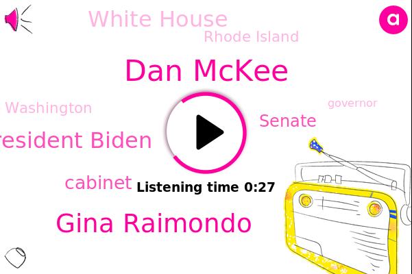 Dan Mckee,Gina Raimondo,President Biden,Rhode Island,Cabinet,Senate,White House,Washington