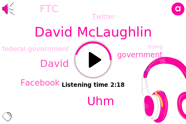 Facebook,David Mclaughlin,FTC,Government,UHM,Bloomberg,David,Twitter,Federal Government