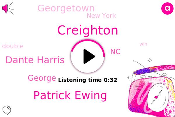 Georgetown,Creighton,Patrick Ewing,NC,Dante Harris,George,New York