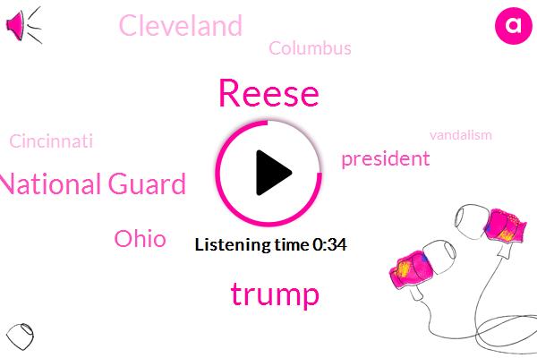 Reese,Donald Trump,Ohio,Vandalism,National Guard,Cleveland,Columbus,Cincinnati,President Trump
