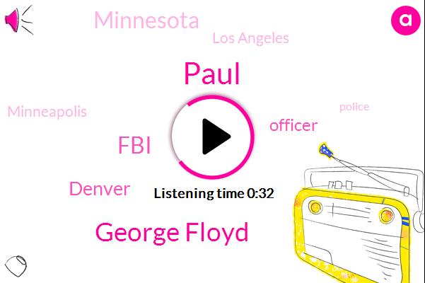 George Floyd,Denver,Paul,Officer,Minnesota,FBI,Los Angeles,Minneapolis
