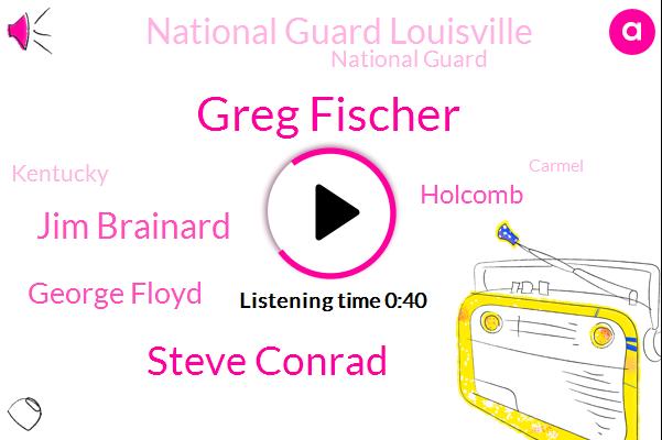 Greg Fischer,Steve Conrad,Carmel,Minneapolis,Jim Brainard,George Floyd,Holcomb,National Guard Louisville,Kentucky,National Guard