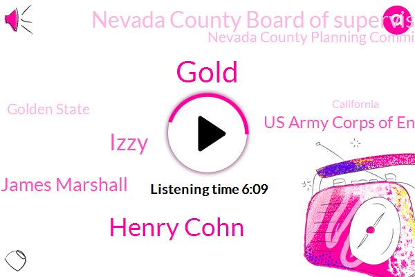 California,Gold,Nevada County,Us Army Corps Of Engineers,Nevada County Board Of Supervisors,Nevada County Planning Commission,Henry Cohn,Sacramento,Nevada,South Yuba River,Golden State,Yuba River,Yuba County,San Francisco,Concord California,Izzy,Izzy Mountain,James Marshall,San Francisco Bay,Poland