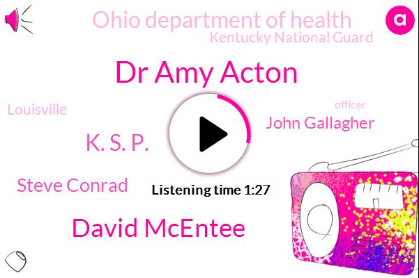 Dr Amy Acton,Louisville,Officer,David Mcentee,K. S. P.,Kentucky,Ohio Department Of Health,Kentucky National Guard,Steve Conrad,John Gallagher