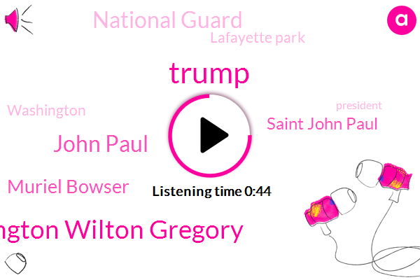 Washington,Donald Trump,President Trump,Saint John Paul,Washington Wilton Gregory,John Paul,National Guard,Lafayette Park,Muriel Bowser,DC