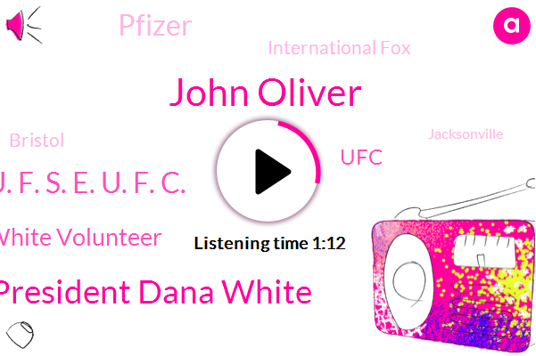John Oliver,President Dana White,Dana White Volunteer,UFC,Fighting Island,Pfizer,Bristol,International Fox,Jacksonville,U. F. S. E. U. F. C.