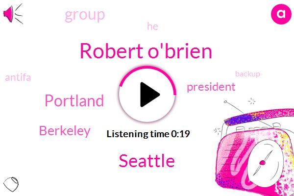 Seattle,Portland,Berkeley,President Trump,Robert O'brien
