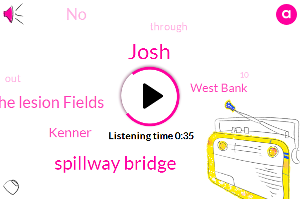 Spillway Bridge,Thehe Lesion Fields,Josh,Kenner,West Bank
