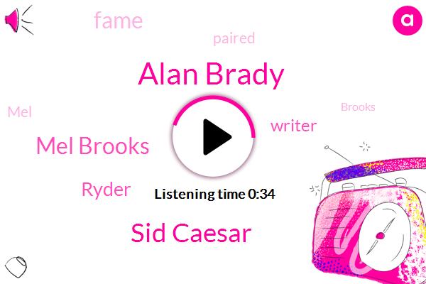 Writer,Alan Brady,Sid Caesar,Mel Brooks,Ryder