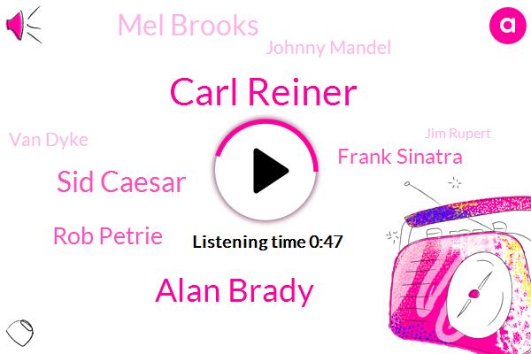 Carl Reiner,Alan Brady,Sid Caesar,Rob Petrie,Frank Sinatra,Mel Brooks,Johnny Mandel,Van Dyke,Jim Rupert,Mash,Grammy,Oscar