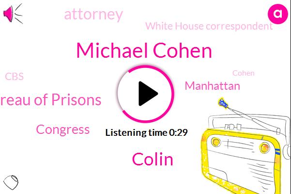 Michael Cohen,Bureau Of Prisons,White House Correspondent,CBS,Manhattan,Colin,Congress,Attorney