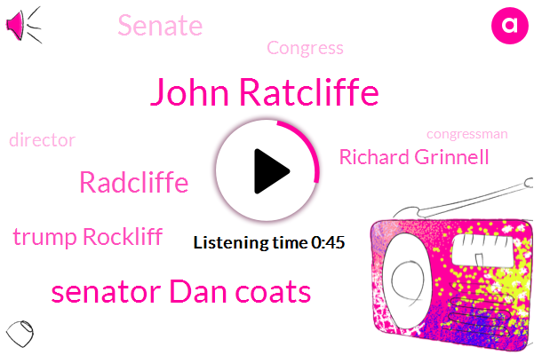 Senate,Congressman,Director,John Ratcliffe,Senator Dan Coats,Congress,Germany,Radcliffe,Washington,President Trump,Texas,Indiana,Trump Rockliff,Acting Director,Richard Grinnell
