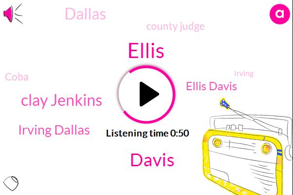 Dallas,Ellis,Davis,Ellis Davis,County Judge,Clay Jenkins,Coba,Irving Dallas,Irving