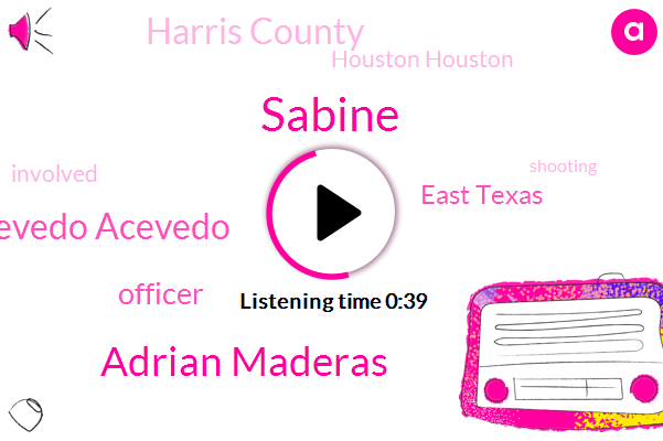 Officer,Sabine,East Texas,Harris County,Adrian Maderas,Houston Houston,Acevedo Acevedo