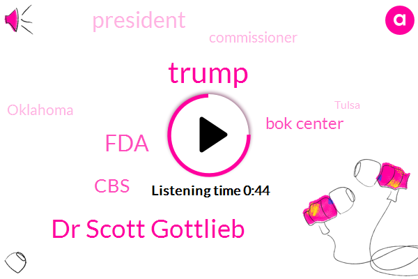 Donald Trump,CBS,Commissioner,Dr Scott Gottlieb,President Trump,Bok Center,Oklahoma,FDA,Tulsa
